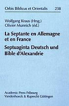 La Septante en Allemagne et en France : textes de la Septante à traduction double ou à traduction très littérale = Septuaginta Deutsch und Bible d'Alexandrie : Texte der Septuaginta in Doppelüberlieferung oder in wörtlicher Übersetzung