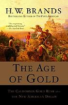 The age of gold : the California Gold Rush and the new American dream