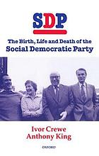 SDP : the birth, life and death of the Social Democratic Party