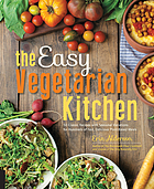 The easy vegetarian kitchen : 50 classic recipes with seasonal variations for hundreds of fast, delicious plant-based meals