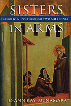 Sisters in arms : Catholic nuns through two millennia