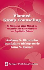 Planned group counseling : an alternative group method for reluctant chemically dependent and psychiatric patients