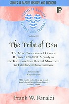 The tribe of Dan : the new connexion of General Baptists 1770-1891 : a study in the transition from revival movement to established denomination