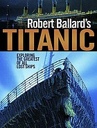 Robert Ballard's Titanic : exploring the greatest of all lost ships