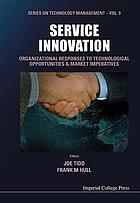 Service innovation : organizational responses to technological opportunities & market imperatives