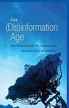 The (dis)information age : the persistence of ignorance