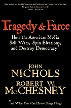 Tragedy and farce : how the American media sell wars, spin elections, and destroy democracy
