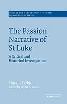 The Passion narrative of St Luke : a critical and historical investigation