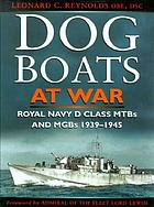 Dog boats at war : a history of the operations of the Royal Navy D Class Fairmile motor torpedo boats and motor gunboats, 1939-1945