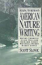 Seeking awareness in American nature writing : Henry Thoreau, Annie Dillard, Edward Abbey, Wendell Berry, Barry Lopez