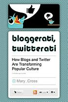 Bloggerati, twitterati : how blogs and Twitter are transforming popular culture