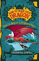 How to betray a dragon's hero : the heroic misadventures of Hiccup the Viking