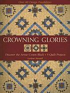 Crowning glories : discover the arrow crown block, 9 quilt projects, over 80 design possibilities