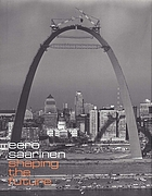 Eero Saarinen : shaping the future