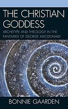 The Christian goddess : archetype and theology in the fantasies of George MacDonald