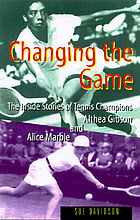 Changing the game : the stories of tennis champions Alice Marble and Althea Gibson