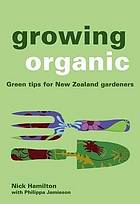 Growing organic : green tips for the New Zealand gardener