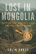 Lost in Mongolia : rafting the world's last unchallenged river