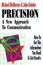 Precision : a new approach to communication :how to get the information you need to get results