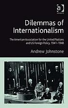 Dilemmas of internationalism : the American Association for the United Nations and US foreign policy, 1941-1948