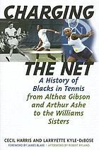 Charging the net : a history of Blacks in tennis from Althea Gibson and Arthur Ashe to the Williams sisters