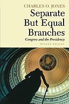 Separate but equal branches : Congress and the presidency