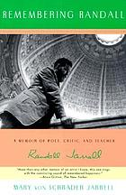 Remembering Randall : a memoir of poet, critic, and teacher Randall Jarrell