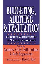 Budgeting, auditing, and evaluation : functions and integration in seven governments