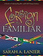 Foreign to familiar : a guide to understanding hot- and cold-climate cultures