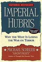Imperial hubris : why the West is losing the war on terror