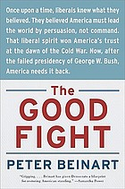 The good fight : why liberals--and only liberals--can win the War on Terror and make America great again
