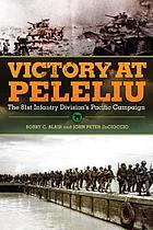 Victory at Peleliu : the 81st Infantry Division's Pacific Campaign