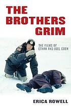 The brothers Grim : the films of Ethan and Joel Coen
