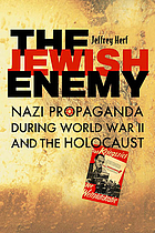 The Jewish enemy : Nazi propaganda during World War II and the Holocaust