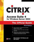 Citrix Access Suite 4 for Windows Server 2003 : the official guide