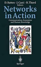Networks in action : communication, economics, and human knowledge