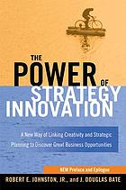 The power of strategy innovation : a new way of linking creativity and strategic planning to discover great business opportunities