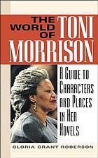 The world of Toni Morrison : a guide to characters and places in her novels