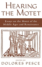 Hearing the motet : essays on the motet of the Middle Ages and Renaissance
