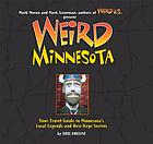 Weird Minnesota : your travel guide to Minnesota's local legends and best kept secrets