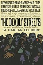 The deadly streets : stories wrung shrieking from the shadows