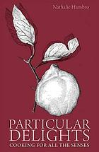 Particular delights : cooking for all the senses