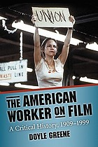 The American worker on film : a critical history, 1909-1999
