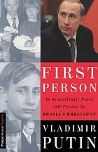 First person : an astonishingly frank self-portrait by Russia's president Vladimir Putin