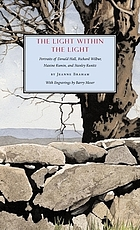 The light within the light : portraits of Donald Hall, Richard Wilbur, Maxine Kumin, and Stanley Kunitz