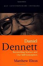 Daniel Dennett : reconciling science and our self-conception