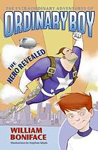 The extraordinary adventures of Ordinary Boy : book one : the hero revealed