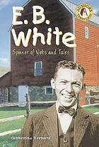 E.B. White : spinner of webs and tales