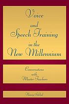 Voice and speech training in the new millennium : conversations with master teachers