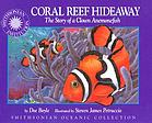Coral reef hideaway : the story of a clown anemonefish